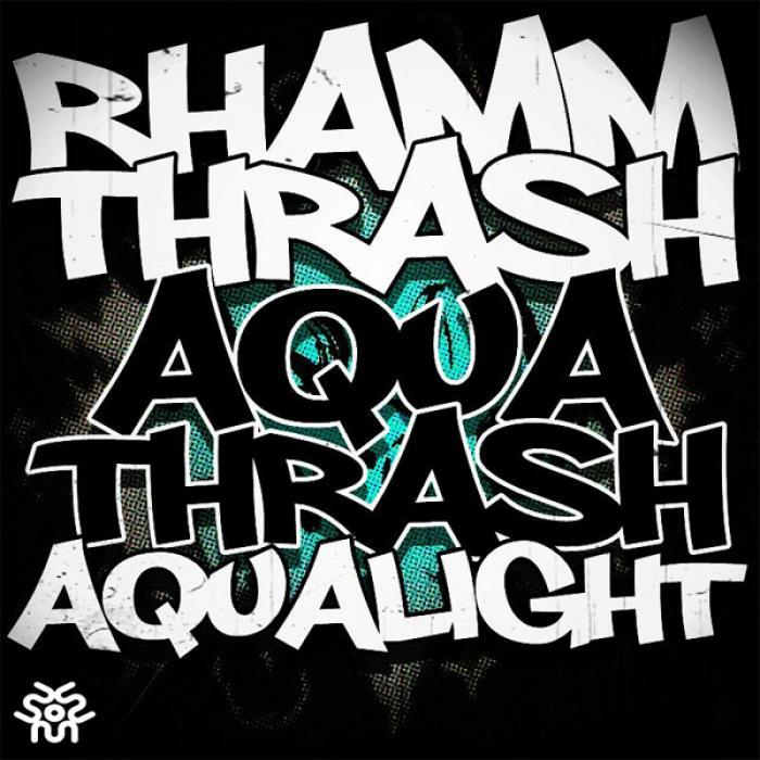 AQUALIGHT/RHAMM THRASH, - Aquatrash (remix)