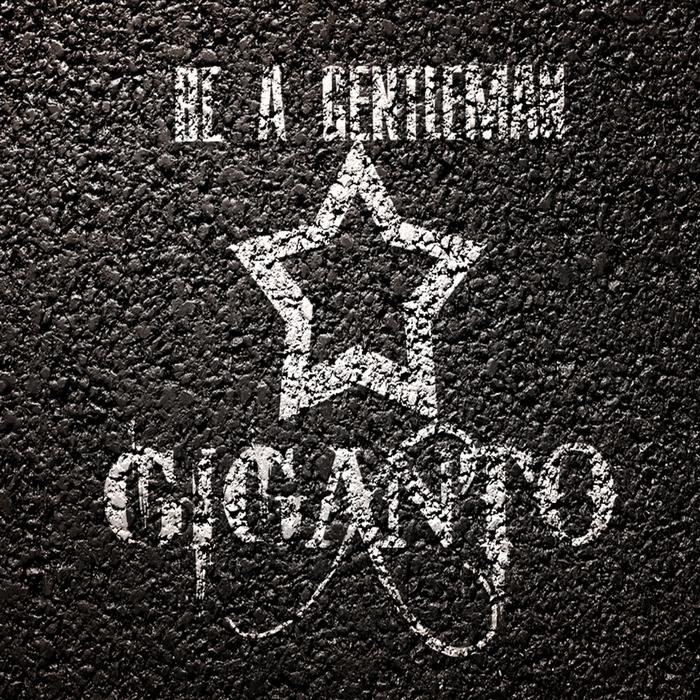 GIGANTO - Be A Gentleman
