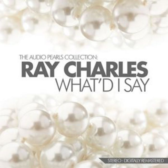 CHARLES, Ray - What'd I Say The Audio Pearls Collection