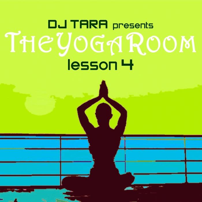 VARIOUS - DJ Tara Presents: The Yoga Room Lesson Four