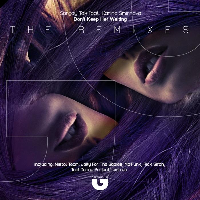 SERGEY TEK/KARINA SMIRNOVA - Don't Keep Her Waiting The Remixes