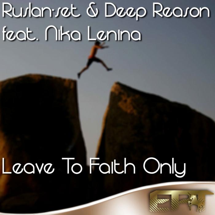 RUSLAN-SET/DEEP REASON feat NIKA LENINA - Leave To Faith Only (remixes)