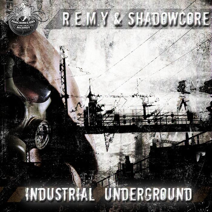 REMY/SHADOWCORE - Industrial Underground