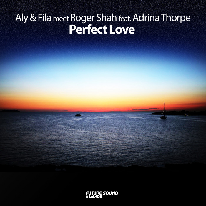 ALY & FILA MEET ROGER SHAH feat ADRINA THORPE - Perfect Love