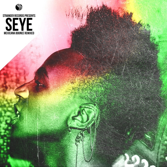 SEYE - Mexicana Bounce Remixed