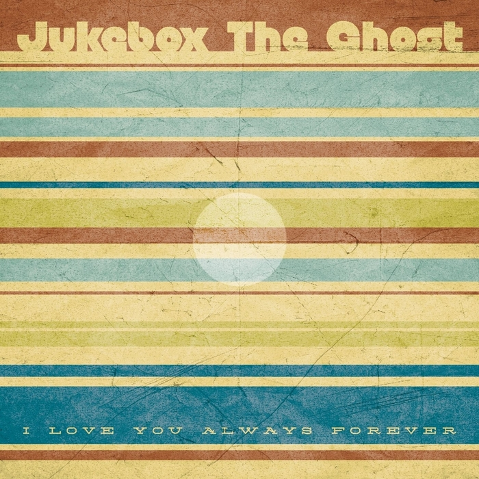 JUKEBOX THE GHOST - I Love You Always Forever