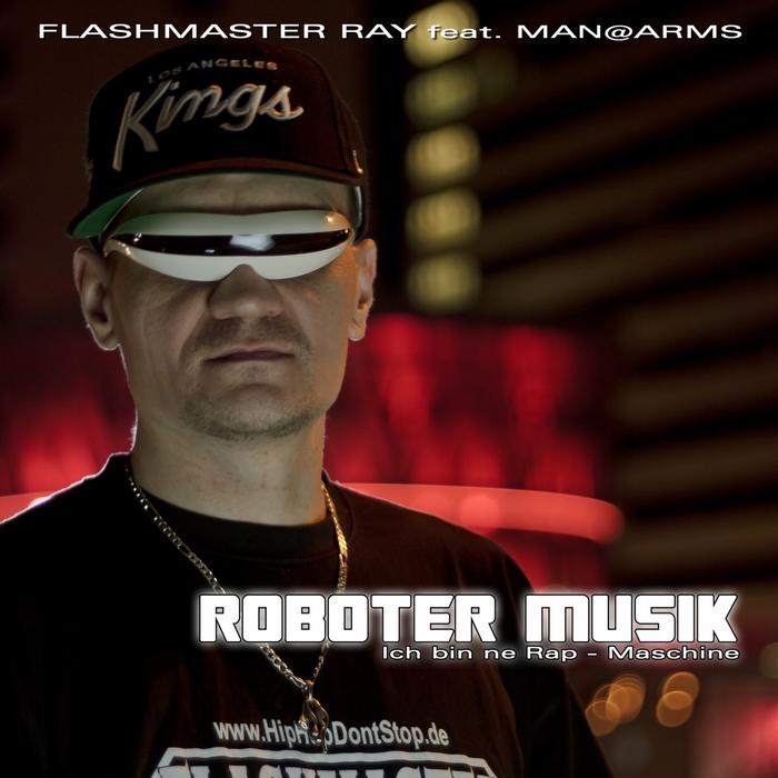 FLASHMASTER RAY feat MANAARMS - Roboter Musik (Ich Bin Ne Rap Maschine)