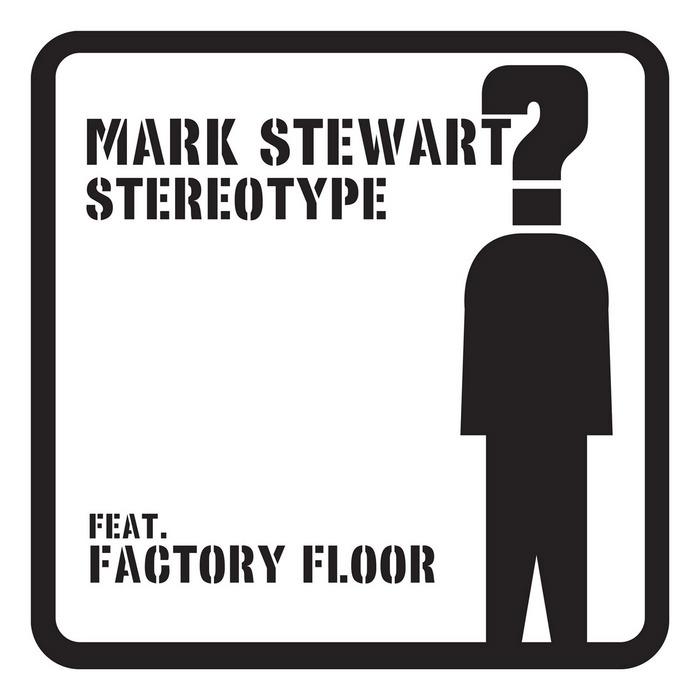 STEWART, Mark feat FACTORY FLOOR - Stereotype (remixes)