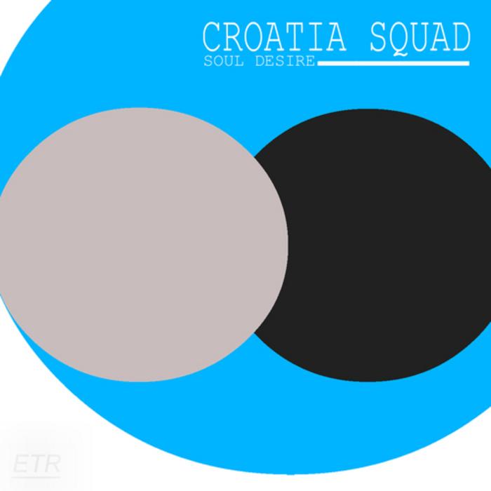 CROATIA SQUAD - Soul Desire