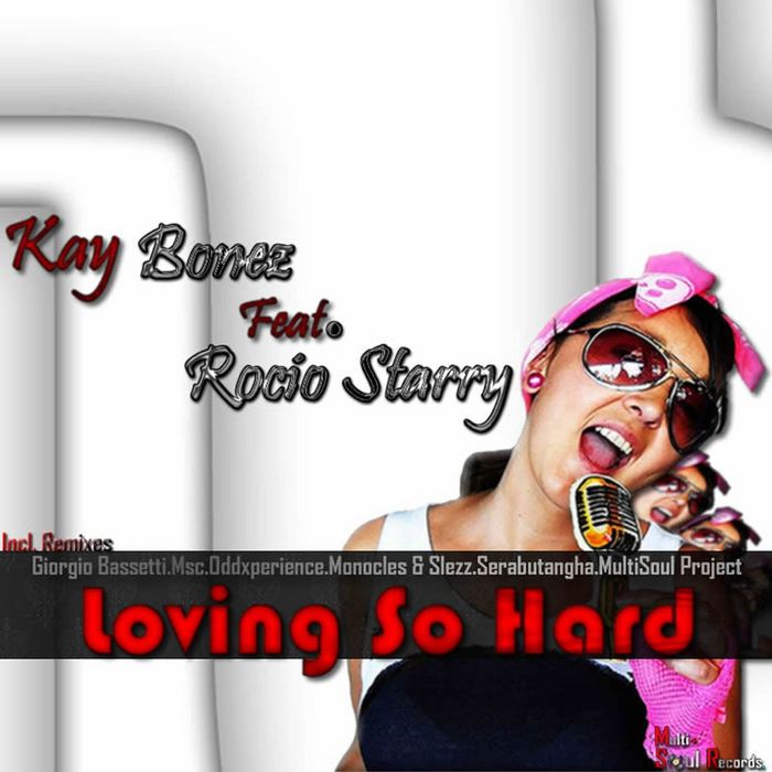 KAY BONEZ feat ROCIO STARRY - Loving So Hard (remixes)