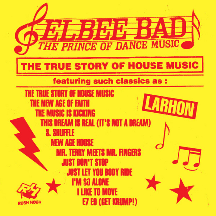 ELBEE BAD/VARIOUS - The True Story Of House Music (The Prince Of Dance Music)