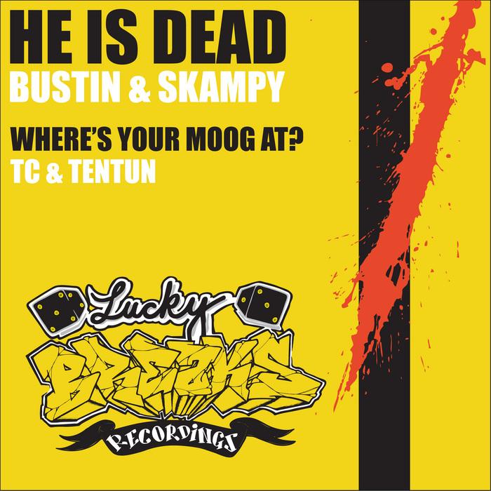 BUSTIN & SKAMPY/TC & TENTUN - He Is Dead