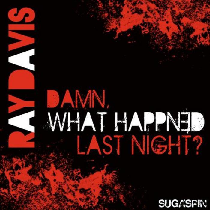 DAVIS, Ray - Damn What Happened Last Night