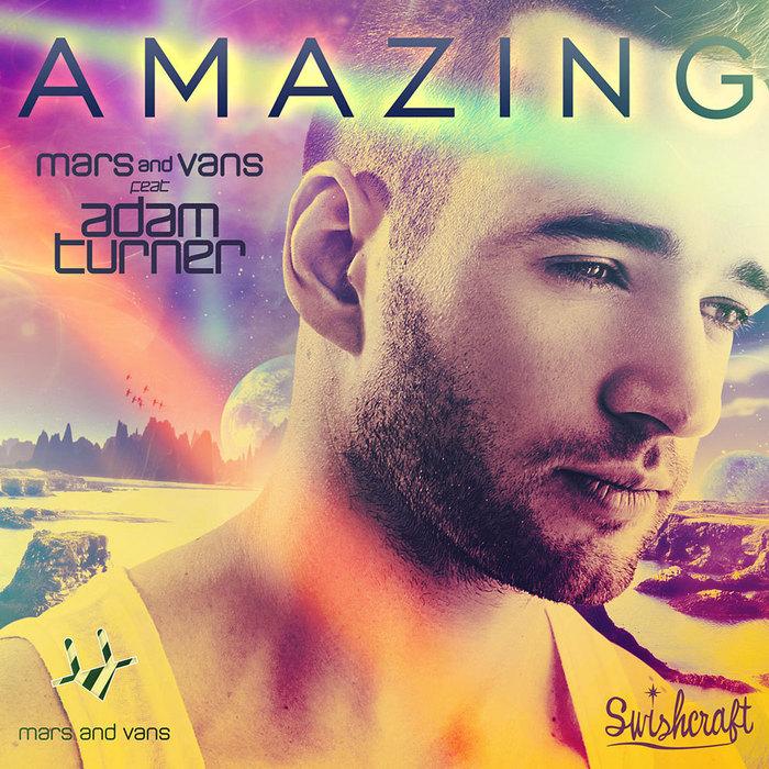 MARS & VANS feat ADAM TURNER - Amazing (remixes)