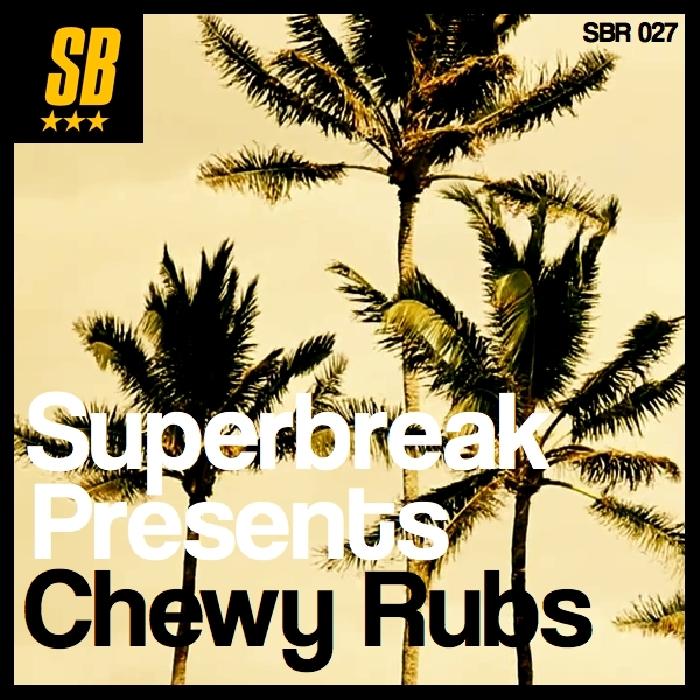 CHEWY RUBS - Superbreak Presents Chewy Rubs