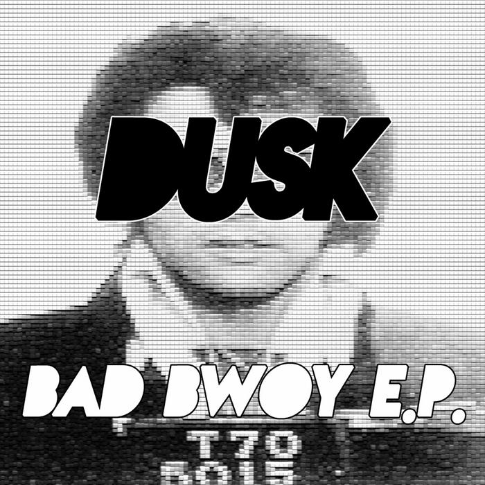 DUSK - Bad Bwoy EP