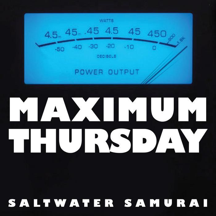 SALTWATER SAMURAI - Maximum Thursday