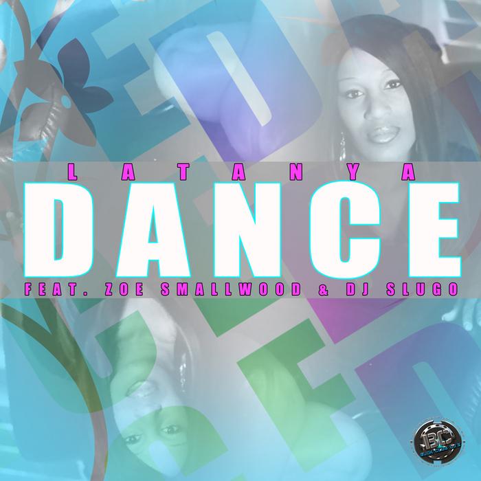 LATANYA feat ZOE SMALLWOOD/DJ SLUGO - Dance (Let Me See Ya)