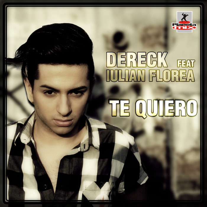 DERECK feat IULIAN FLOREA - Te Quiero