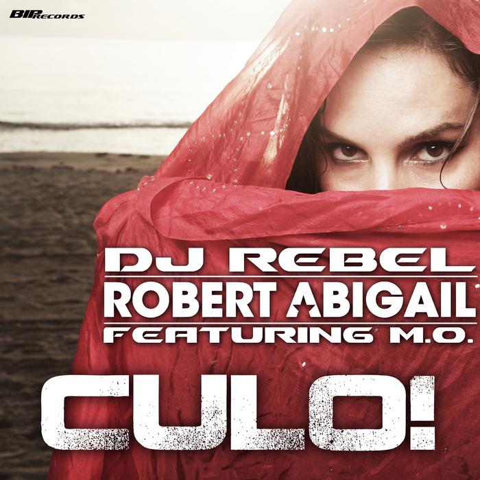 DJ REBEL & ROBERT ABIGAIL feat MO - Culo!