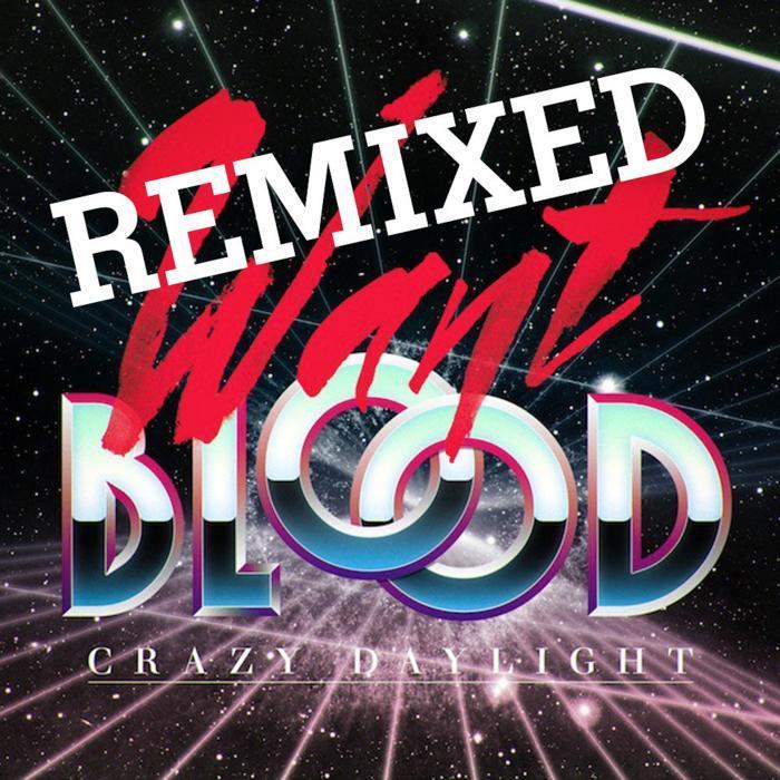 CRAZY DAYLIGHT - Want Blood (remixes)