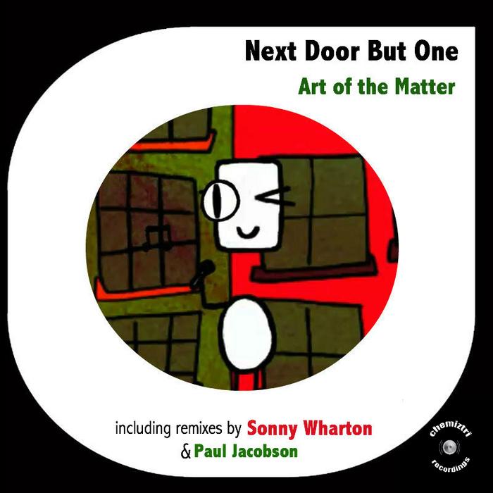 NEXT DOOR BUT ONE - Art Of The Matter