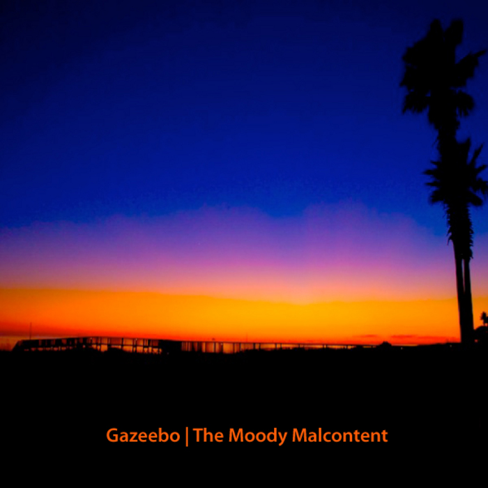 GAZEEBO - The Moody Malcontent