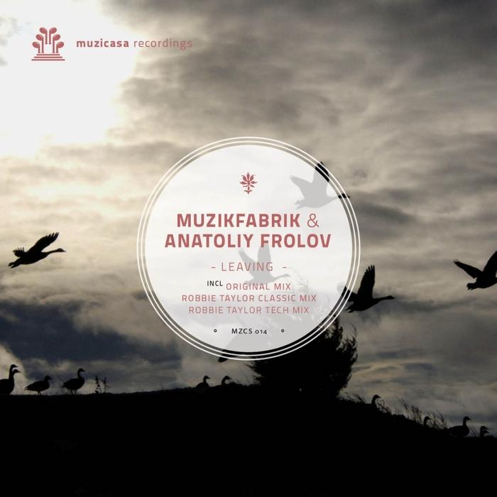 MUZIKFABRIK/ANATOLIY FROLOV - Leaving (Incl Robbie Taylor remixes)