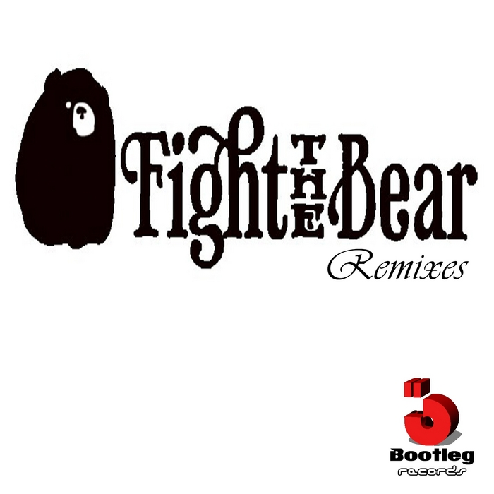 FIGHT THE BEAR - Fight The Bear Remixes