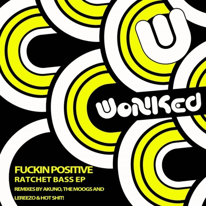 FUCKIN POSITIVE - Ratchet Bass EP