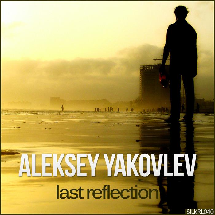 ALEKSEY YAKOVLEV - Last Reflection