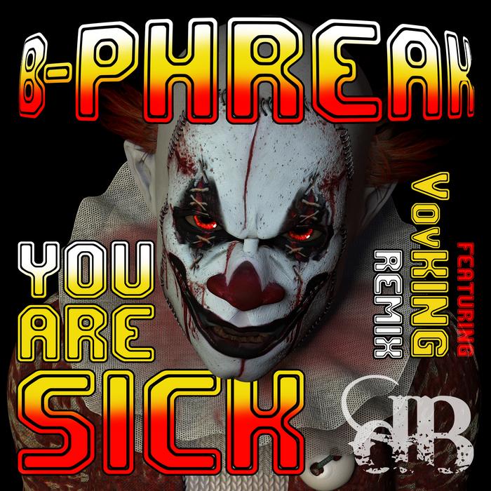 B PHREAK - You Are Sick