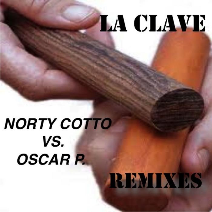 COTTO, Norty vs OSCAR P - La Clave (remixes)
