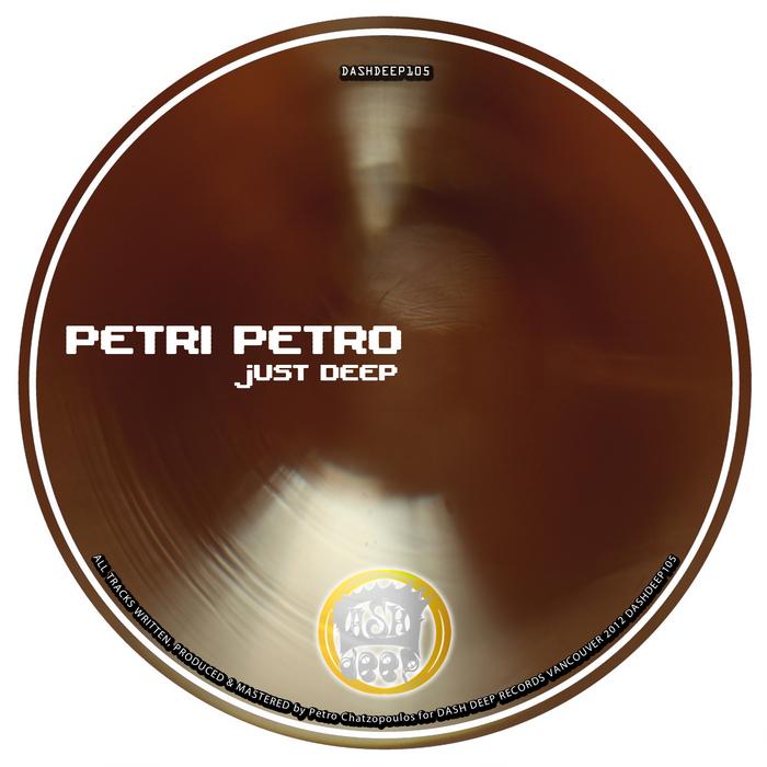 PETRO, Petri - Just Deep