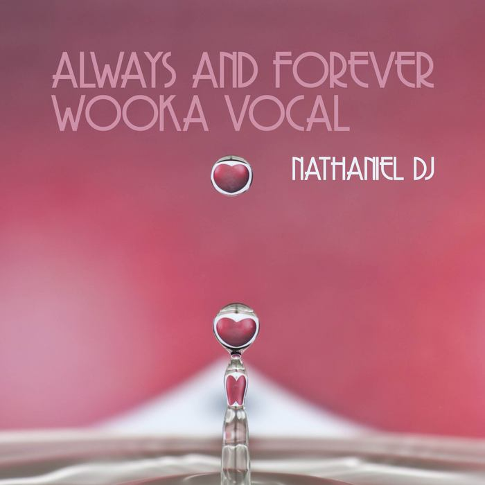 NATHANIEL DJ - Always & Forever (Wooka Vocal)