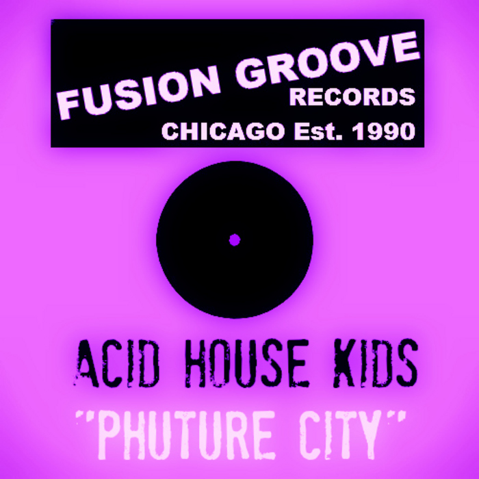 ACID HOUSE KIDS - Phuture City