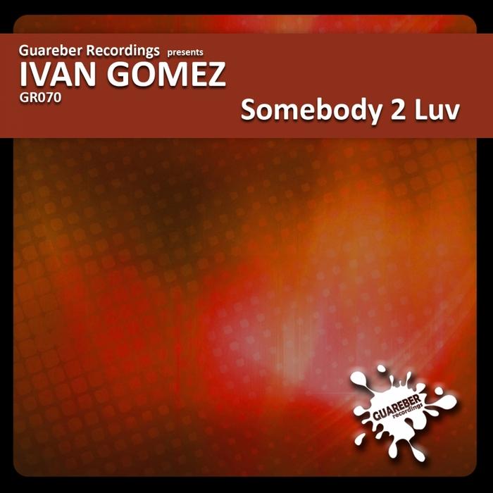 GOMEZ, Ivan - Somebody 2 Luv