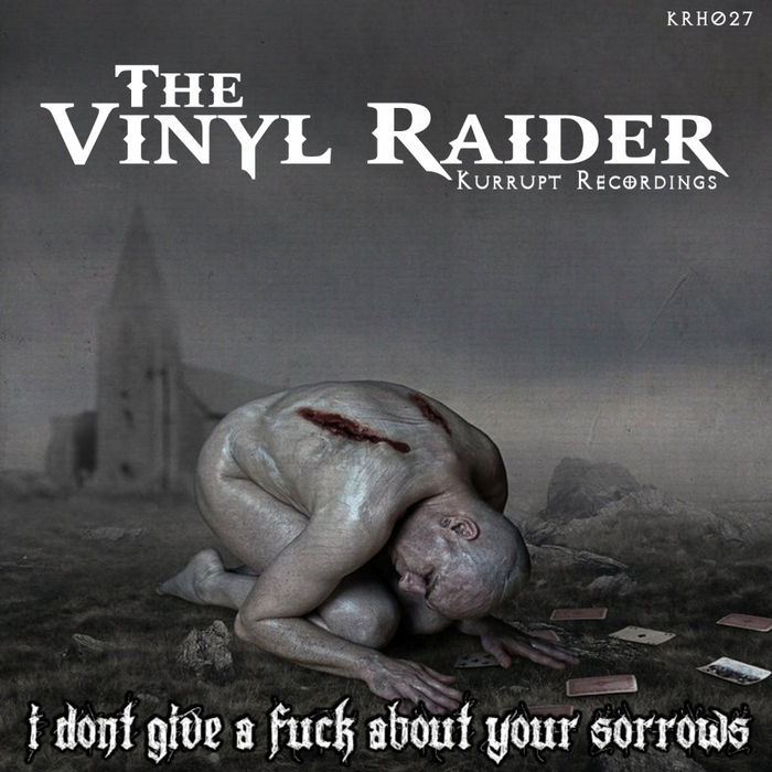 VINYL RAIDER, The - I Dont Give A F**K About Your Sorrows