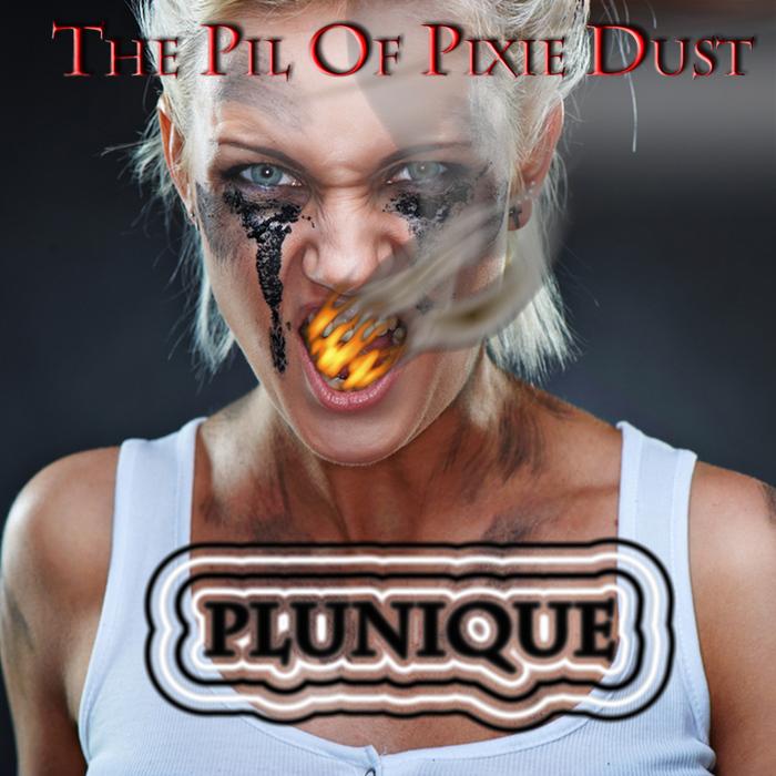 PLUNIQUE - The Pil Of Pixie Dust