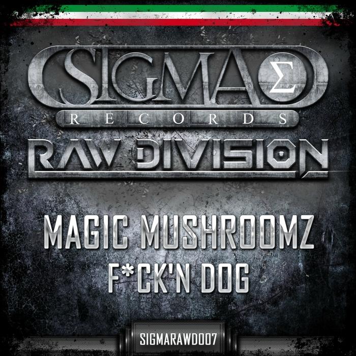 MAGIC MUSHROOMZ - F*ck'n Dog