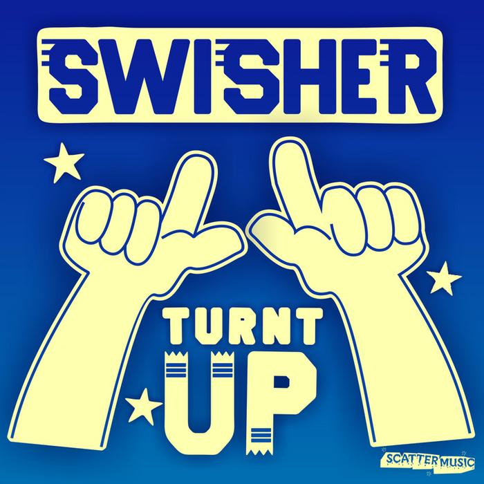 SWISHER - Turnt Up EP
