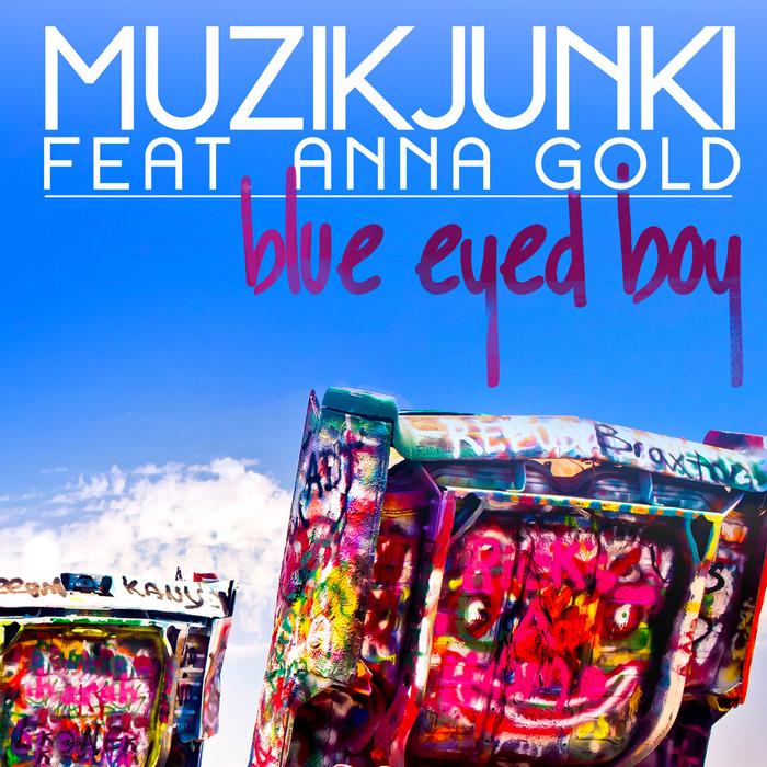 MUZIKJUNKI feat ANNA GOLD - Blue Eyed Boy