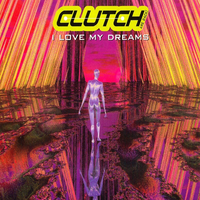 CLUTCH - I Love My Dreams (Clutch Are Back)