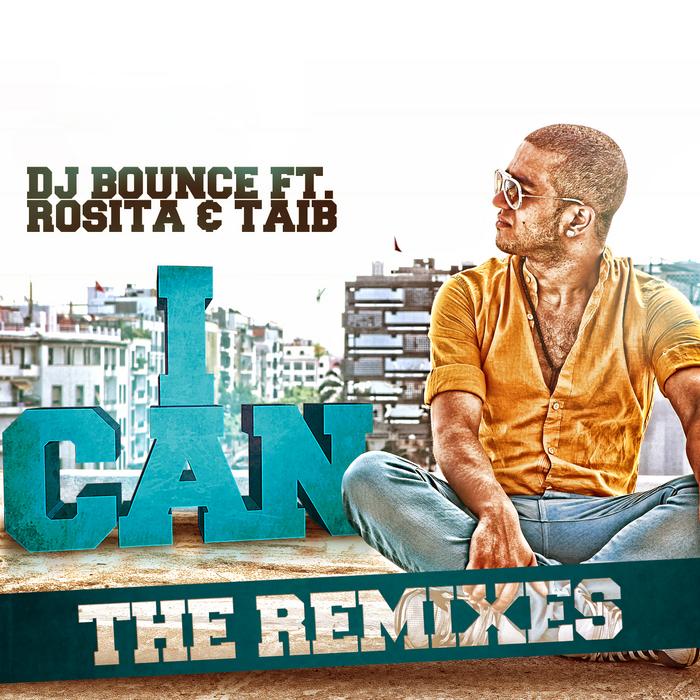 DJ BOUNCE/TAIB/ROSITA - I Can: The Remixes