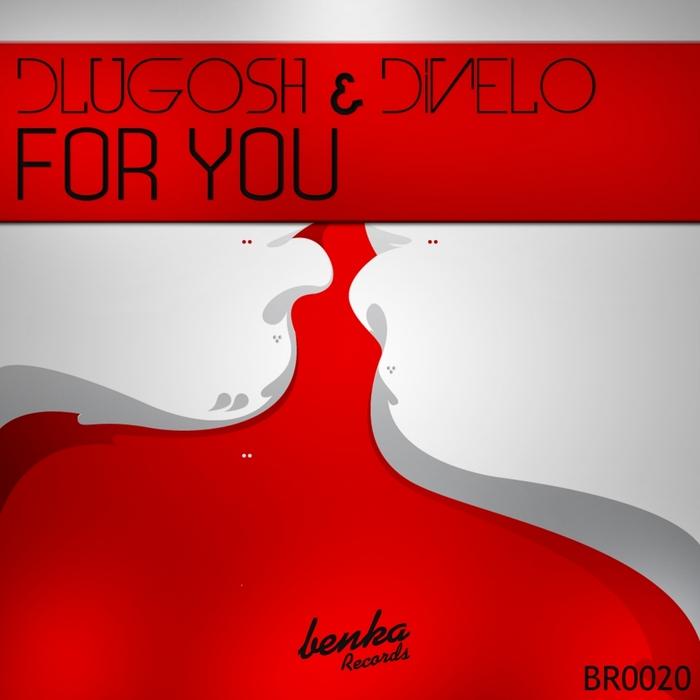 DLUGOSH & DINELO - For You
