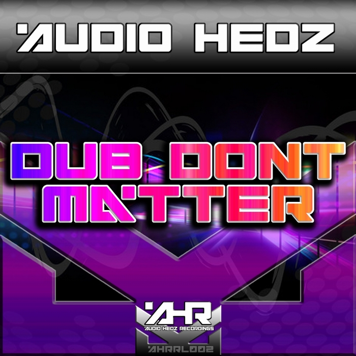 AUDIO HEDZ - Dub Don't Matter