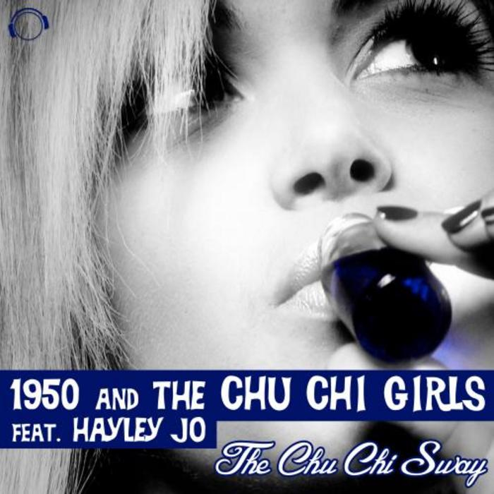 1950 & THE CHU CHI GIRLS feat HAYLEY JO - The Chu Chi Sway