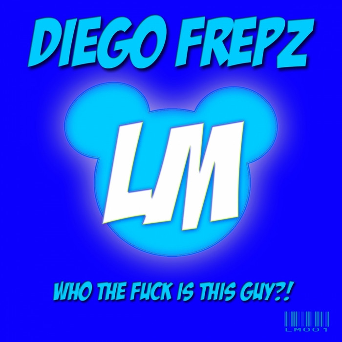 DIEGO FREPZ - Who The Fuck Is This Guy EP