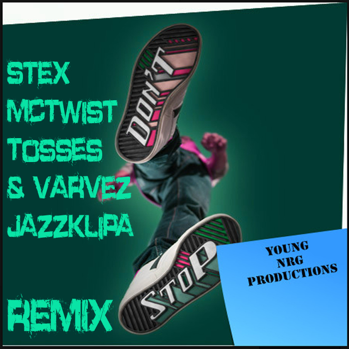 STEX feat MCTWIST/TOSSES/VARVEZ/JAZZ K LIPA - Don't Stop (The remixes)