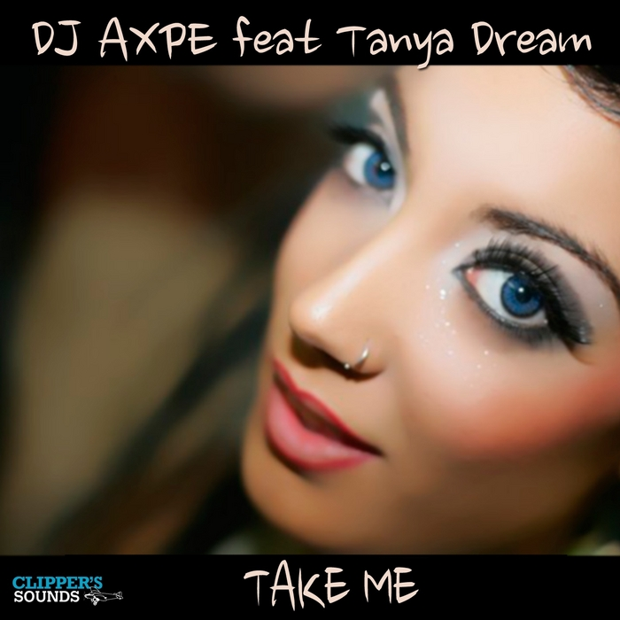 DJ AXPE feat TANYA DREAM - Take Me